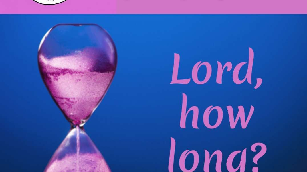 Lord, how long?