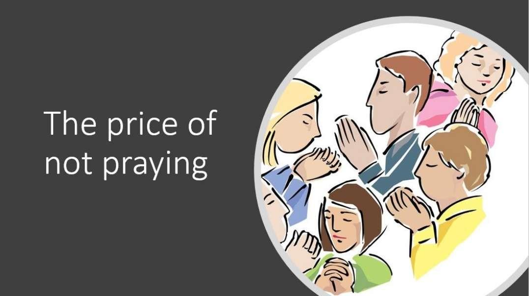 The price of not praying