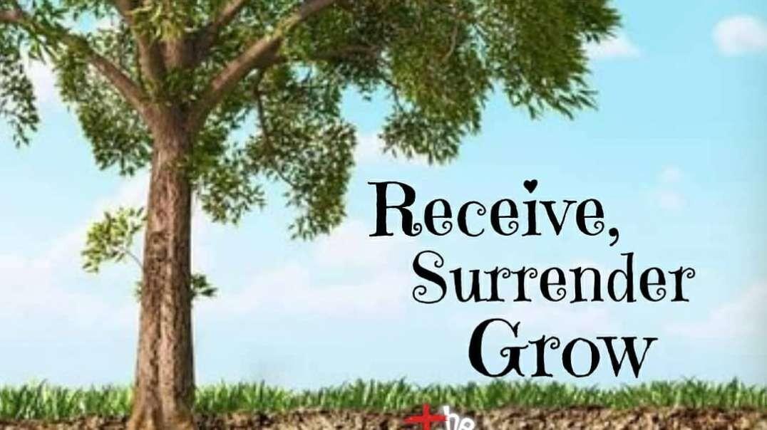 Surrender, Receive,  Grow